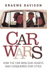 Car wars - How the car won our hearts and conquered our cities ebook by Graeme Davison