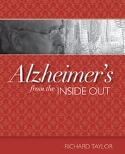 Alzheimer's from the Inside Out ebook by Richard Taylor