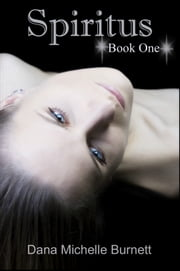 Spiritus, A Paranormal Romance ebook by Dana Michelle Burnett