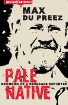 Pale Native - Memories of a Renegade Reporter eBook by Max du Preez