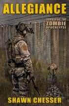Allegiance: Surviving the Zombie Apocalypse ebook by Shawn Chesser
