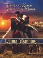 Templar Knight, Forbidden Bride ebook by Lynna Banning