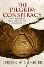The Pilgrim Conspiracy: A thrilling action & adventure story! ebook by Jeroen Windmeijer