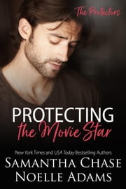 Protecting the Movie Star - The Protectors, #4 ebook by Samantha Chase,Noelle Adams