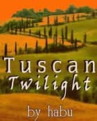 Tuscan Twilight ebook by habu