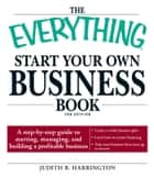 The Everything Start Your Own Business Book - A step-by-step guide to starting, managing, and building a profitable business ebook by Judith B Harrington