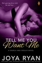 Tell Me You Want Me ekitaplar by Joya Ryan