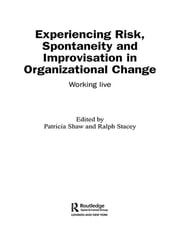 Experiencing Spontaneity, Risk & Improvisation in Organizational Life - Working Live ebook by Patricia Shaw,Ralph Stacey