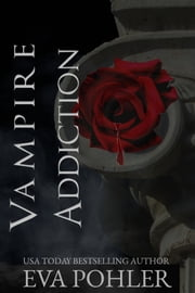 Vampire Addiction - The Vampires of Athens, Book One ebook by Eva Pohler