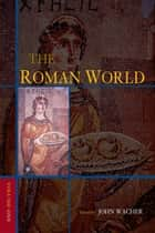The Roman World ebook by John Wacher
