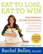 Eat to Lose, Eat to Win - Your Grab-n-Go Action Plan for a Slimmer, Healthier You ebook by Rachel Beller