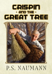Crispin and the Great Tree ebook by P.S. Naumann