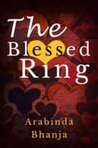 The Blessed Ring ebook by Arabinda Bhanja