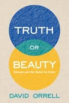 Truth or Beauty ebook by David Orrell