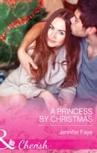A Princess By Christmas (Mills & Boon Cherish) (Twin Princes of Mirraccino, Book 1) ebook by Jennifer Faye