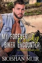 My Forever Cocky Biker Encounter ebook by Siobhan Muir