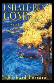 I Shall Be Gone ebook by Richard Ferrara