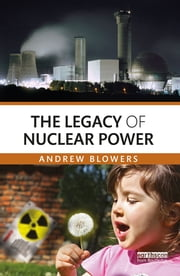 The Legacy of Nuclear Power ebook by Andrew Blowers