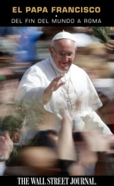 El Papa Francisco - Del fin del mundo a Roma ebook by Staff of The Wall Street Journal, The