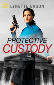 Protective Custody ebook by Lynette Eason
