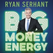Big Money Energy - How to Rule at Work, Dominate at Life, and Make Millions audiobook by Ryan Serhant