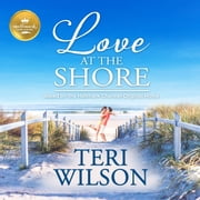 Love at the Shore - Based on the Hallmark Channel Original Movie audiobook by Teri Wilson, Courtney Patterson