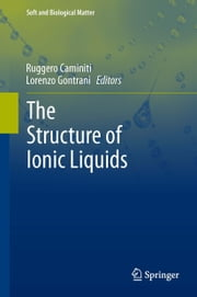 The Structure of Ionic Liquids ebook by Ruggero Caminiti,Lorenzo Gontrani