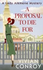 A Proposal to Die For (A Lady Alkmene Cosy Mystery, Book 1) ebook by