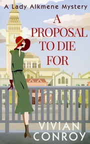 A Proposal to Die For (A Lady Alkmene Callender Mystery, Book 1) ebook by Vivian Conroy
