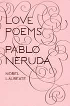 Love Poems ebook by Pablo Neruda, Donald D. Walsh