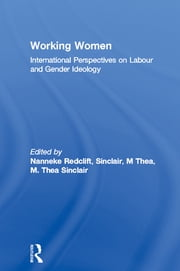 Working Women - International Perspectives on Labour and Gender Ideology ebook by Nanneke Redclift,M Thea Sinclair,M. Thea Sinclair