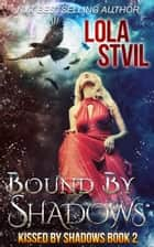 Bound By Shadows (Kissed By Shadows Series, Book 2) - Kissed By Shadows ebook by Lola StVil
