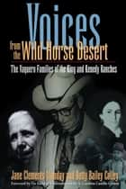 "Voices from the Wild Horse Desert ebook by Jane Clements Monday,Betty Bailey  Colley,Carolina Castillo  Crimm,Stephen J. ""Tio""  Kleberg"