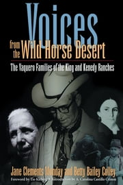 Voices from the Wild Horse Desert - The Vaquero Families of the King and Kenedy Ranches ebook by Jane Clements Monday, Betty Bailey  Colley, Carolina Castillo  Crimm,...