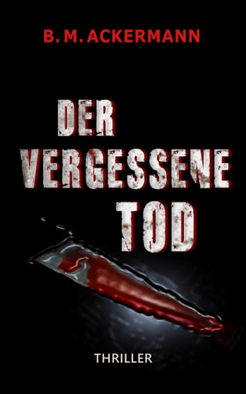 Der vergessene Tod - Thriller ebook by B. M. Ackermann