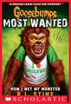 Goosebumps Most Wanted #3: How I Met My Monster ebook by R.L. Stine