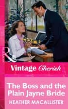 The Boss and the Plain Jayne Bride (Mills & Boon Vintage Cherish) ebook by Heather MacAllister