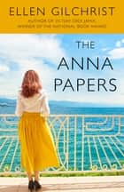 The Anna Papers ebook by Ellen Gilchrist