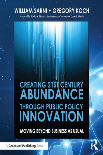 Creating 21st Century Abundance through Public Policy Innovation - Moving Beyond Business as Usual ebook by William Sarni,Greg Koch
