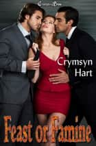 Feast or Famine ebook by Crymsyn Hart