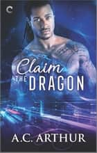 Claim the Dragon - An Afrofuturist Paranormal Romance ebook by A.C. Arthur