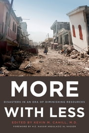 More with Less - Disasters in an Era of Diminishing Resources ebook by H. E. Nassir Abdulaziz Al-Nasser,M.D. Kevin M. Cahill