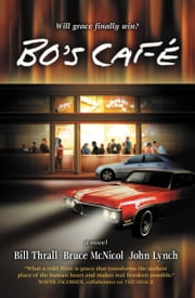 Bo's Café - A Novel ebook by John Lynch,Bill Thrall,Bruce McNicol