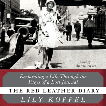 The Red Leather Diary - Reclaiming a Life Through the Pages of a Lost Journal audiobook by Lily Koppel