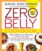 Zero Belly Cookbook - 150+ Delicious Recipes to Flatten Your Belly, Turn Off Your Fat Genes, and HelpKeep You Lean for Life! ebook by David Zinczenko