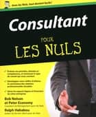 Consultant Pour les Nuls ebook by Peter ECONOMY, Ralph HABABOU, Bob NELSON