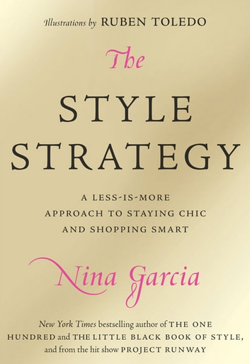 The Style Strategy - A Less-Is-More Approach to Staying Chic and Shopping Smart ebook by Nina Garcia