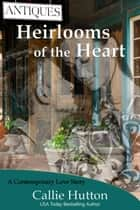 Heirlooms of the Heart ebook by Callie Hutton
