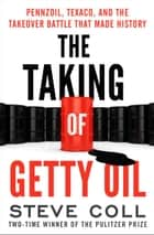 The Taking of Getty Oil - Pennzoil, Texaco, and the Takeover Battle That Made History ebook by Steve Coll