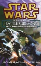 Star Wars: Medstar I - Battle Surgeons ebook by Michael Reaves, Steve Perry